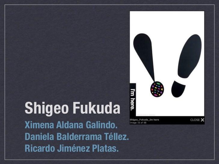 Shigeo FukudaXimena Aldana Galindo.Daniela Balderrama Téllez.Ricardo Jiménez Platas.