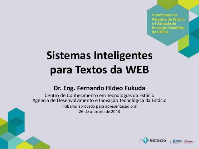 Sistemas Inteligentes para Textos da WEB Dr. Eng. Fernando Hideo Fukuda Centro de Conhecimento em Tecnologias da Estácio A...