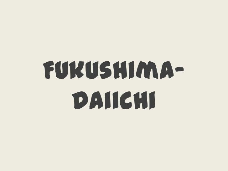 Fukushima-Daiichi<br />