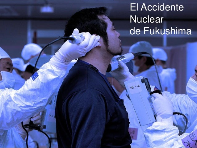 El AccidenteNuclearde Fukushima
