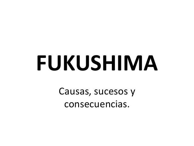 FUKUSHIMA Causas, sucesos y consecuencias.