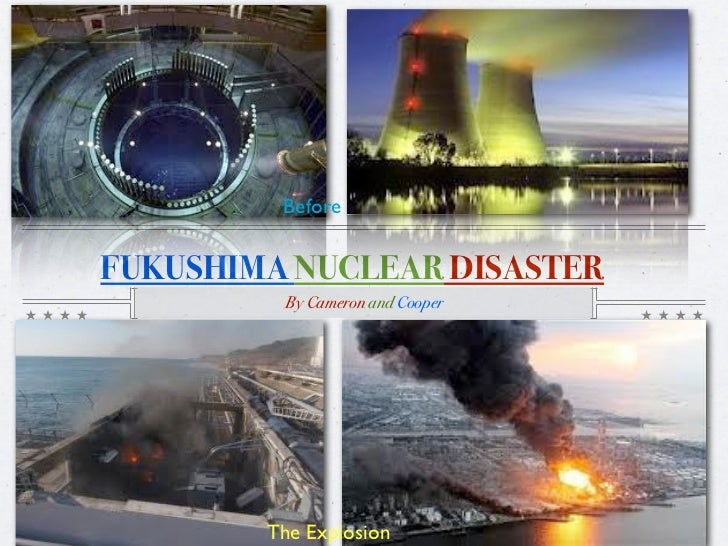 BeforeFUKUSHIMA NUCLEAR DISASTER         By Cameron and Cooper        The Explosion
