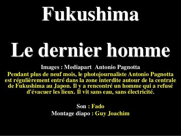 Fukushima  Le dernier homme Images : Mediapart Antonio Pagnotta Pendant plus de neuf mois, le photojournaliste Antonio Pag...