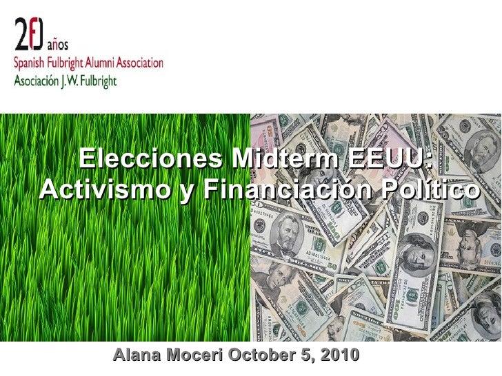 Alana Moceri October 5, 2010 Elecciones Midterm EEUU:  Activismo y Financiación Político