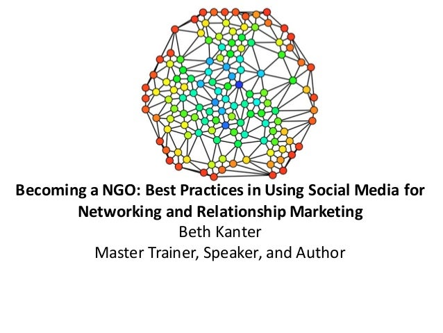 Becoming	   a	   NGO:	   Best	   Practices	   in	   Using	   Social	   Media	   for	    Networking	   and	   Relationship	...