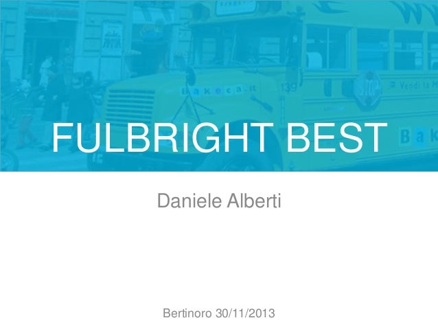FULBRIGHT BEST Daniele Alberti  Bertinoro 30/11/2013