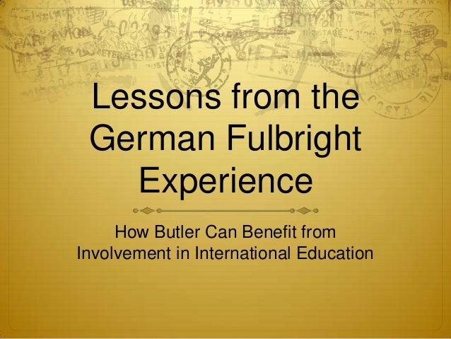 Lessons from the German Fulbright Experience How Butler Can Benefit from Involvement in International Education