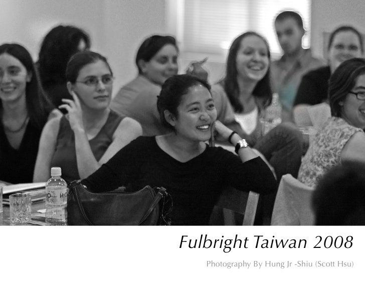 Fulbright Taiwan 2008    Photography By Hung Jr -Shiu (Scott Hsu)