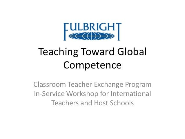 Teaching Toward Global      CompetenceClassroom Teacher Exchange ProgramIn-Service Workshop for International      Teacher...