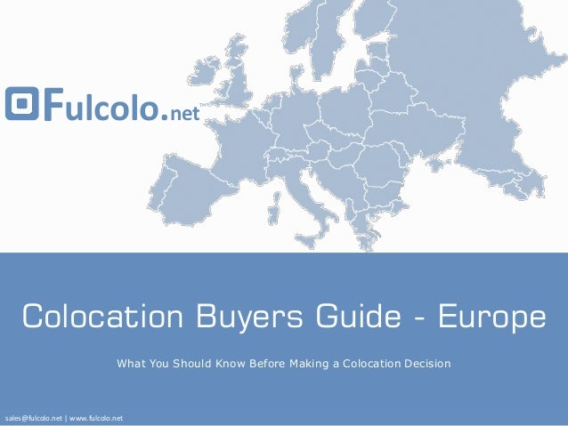 Fulcolo.net  TM  Colocation Buyers Guide - Europe What You Should Know Before Making a Colocation Decision  sales@fulcolo....