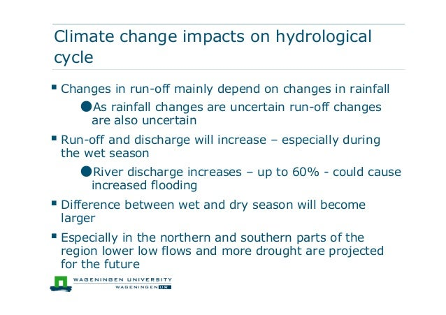 Climate change impacts on hydrologicalcycle Changes in run-off mainly depend on changes in rainfall●As rainfall changes a...