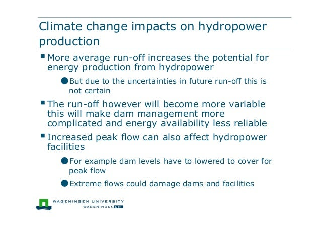 Climate change impacts on hydropowerproductionMore average run-off increases the potential forenergy production from hydr...