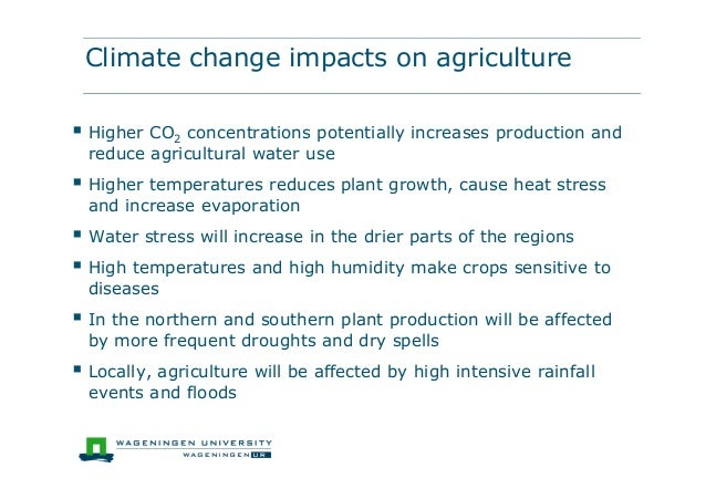 Climate change impacts on agriculture Higher CO2 concentrations potentially increases production andreduce agricultural w...