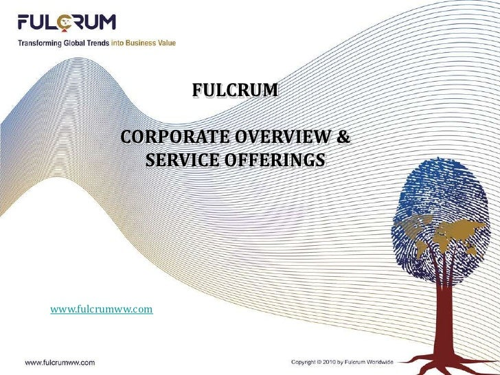 Fulcrum <br />Corporate overview & <br />Service Offerings<br />www.fulcrumww.com<br />