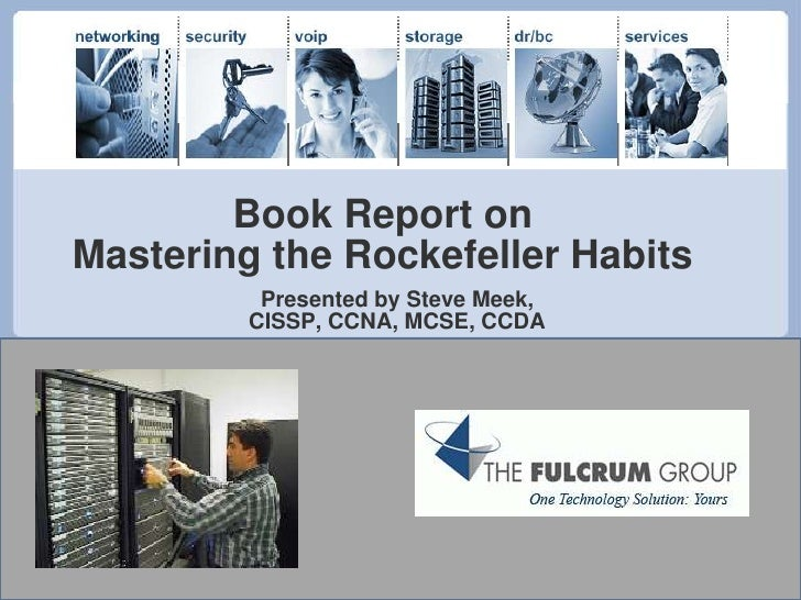 Book Report on Mastering the Rockefeller Habits<br />Presented by Steve Meek, <br />CISSP, CCNA, MCSE, CCDA<br />