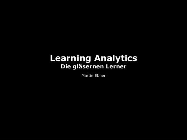 Learning Analytics Die gläsernen Lerner Martin Ebner