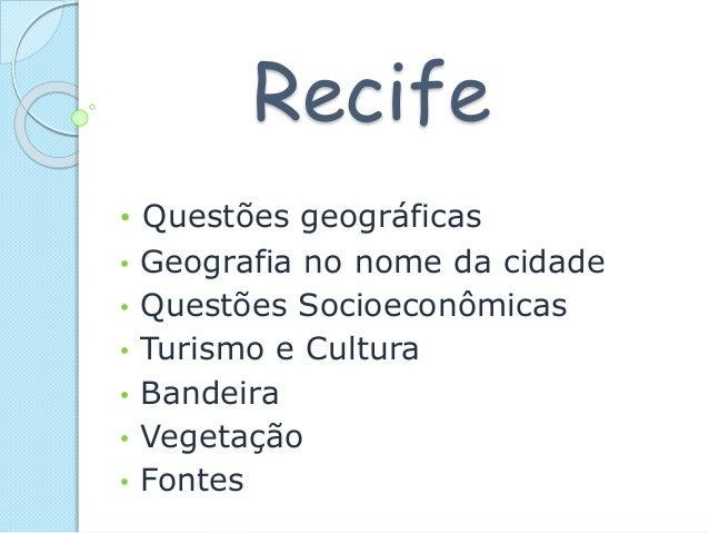 Recife • Questões geográficas • Geografia no nome da cidade • Questões Socioeconômicas • Turismo e Cultura • Bandeira • Ve...