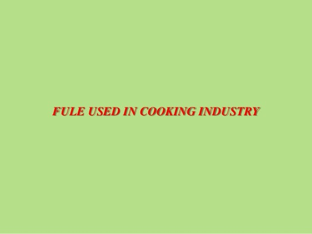 FULE USED IN COOKING INDUSTRY