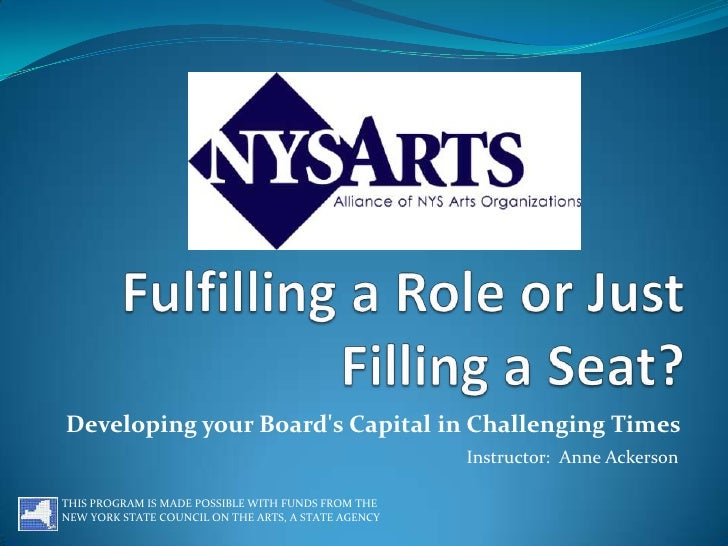 Fulfilling a Role or Just Filling a Seat?<br />Developing your Board's Capital in Challenging Times<br />Instructor:  Anne...