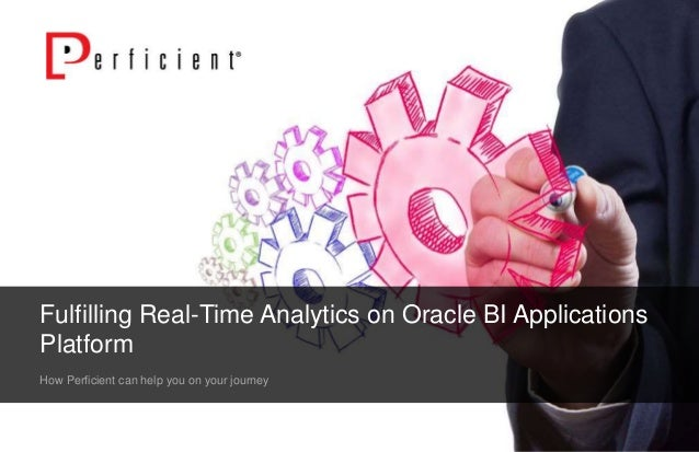 Fulfilling Real-Time Analytics on Oracle BI Applications  Platform  How Perficient can help you on your journey