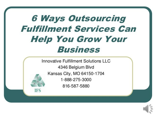 6 Ways OutsourcingFulfillment Services Can  Help You Grow Your        Business    Innovative Fulfillment Solutions LLC    ...
