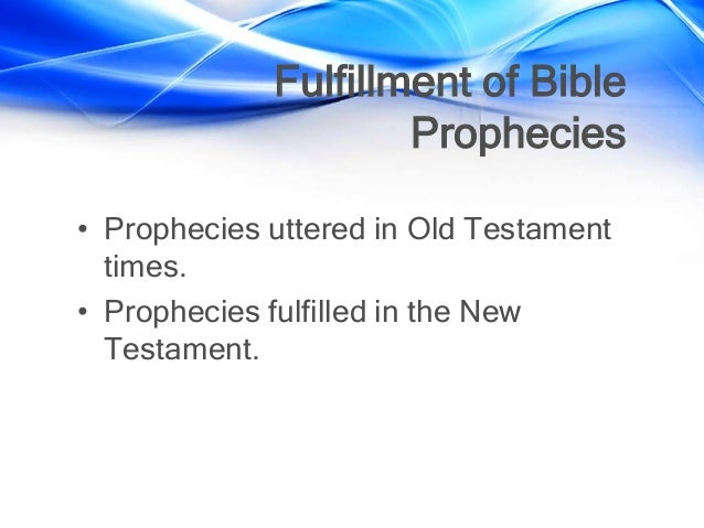 Fulfillment of Bible Prophecies • Prophecies uttered in Old Testament times. • Prophecies fulfilled in the New Testament.