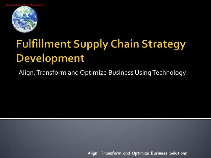 Fulfillment Supply Chain Strategy Development<br />Align, Transform and Optimize Business Using Technology!<br />Align, Tr...