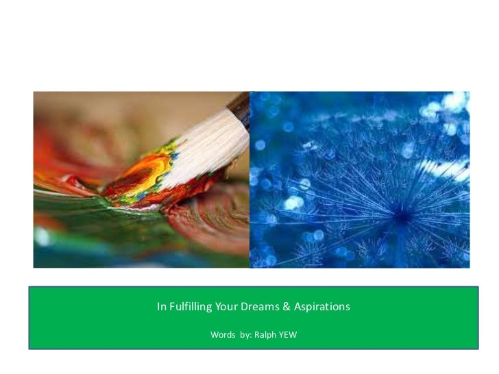 In Fulfilling Your Dreams & Aspirations<br />Words  by: Ralph YEW<br />
