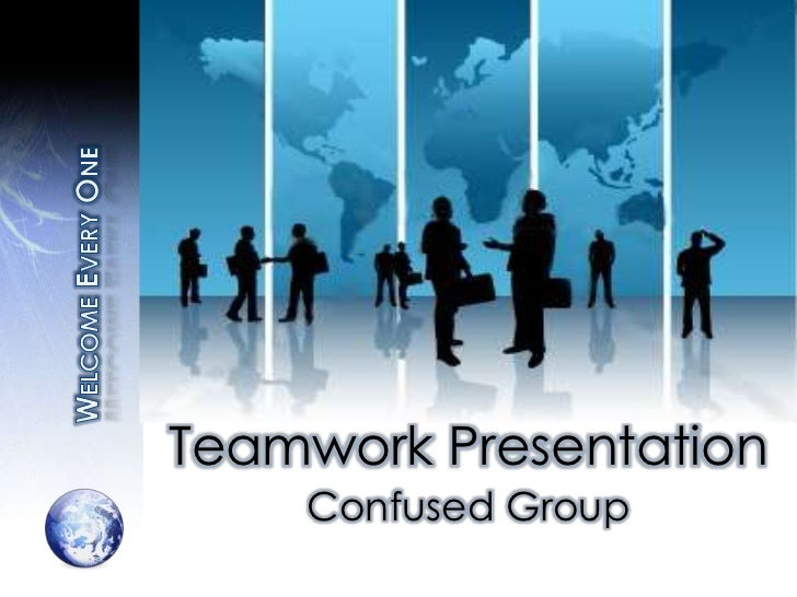Welcome Every One<br />Teamwork Presentation<br />Confused Group<br />