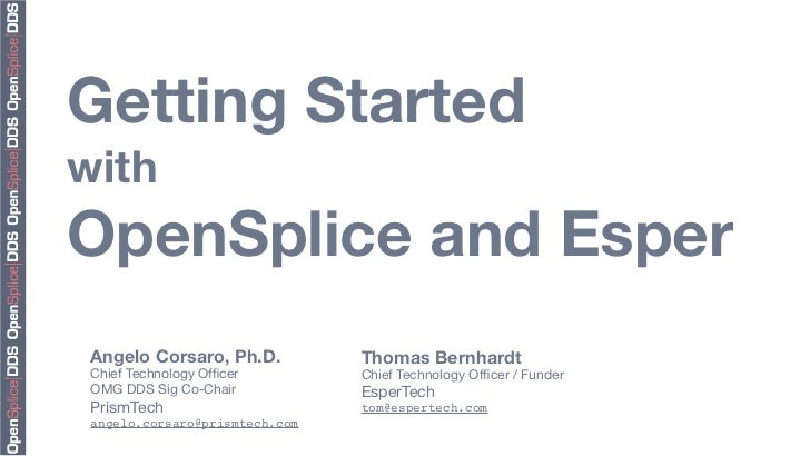 Getting StartedwithOpenSplice and Esper Angelo Corsaro, Ph.D.          Thomas Bernhardt Chief Technology Officer        Chi...