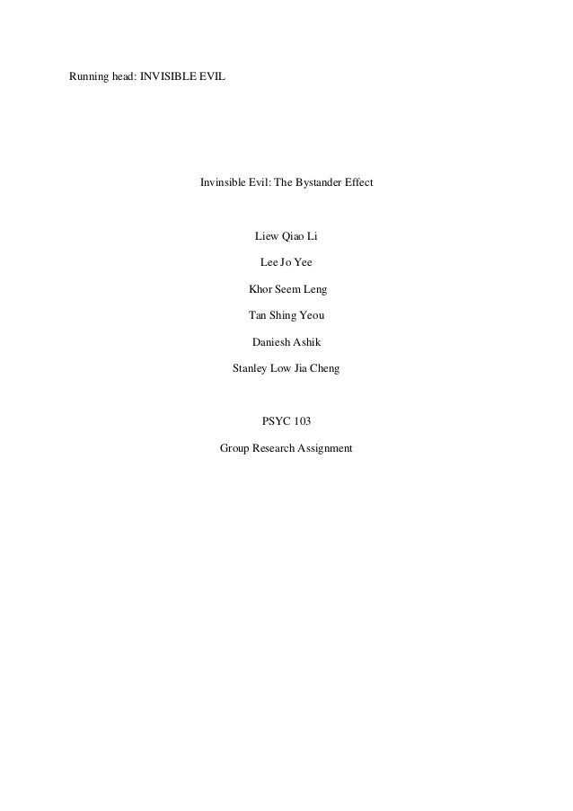 Running head: INVISIBLE EVIL  Invinsible Evil: The Bystander Effect  Liew Qiao Li Lee Jo Yee Khor Seem Leng Tan Shing Yeou...