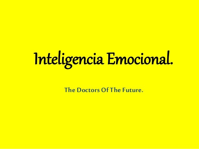 Inteligencia Emocional.  The Doctors Of The Future.
