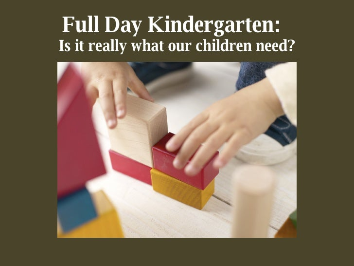 Full Day Kindergarten:  Is it really what our children need?