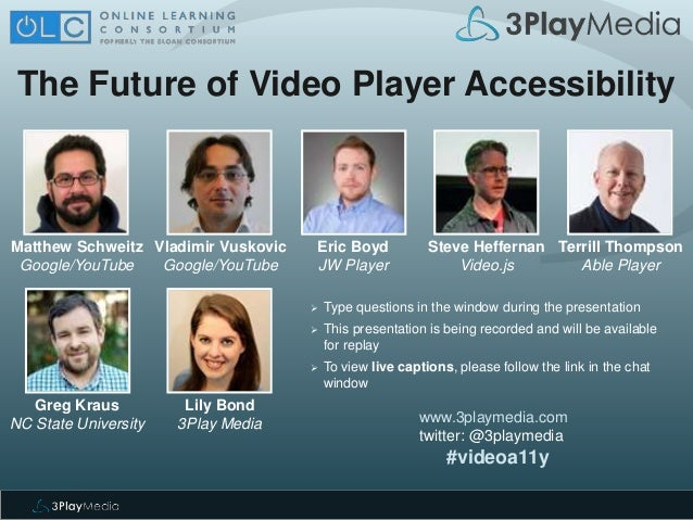 The Future of Video Player Accessibility www.3playmedia.com twitter: @3playmedia #videoa11y  Type questions in the window...
