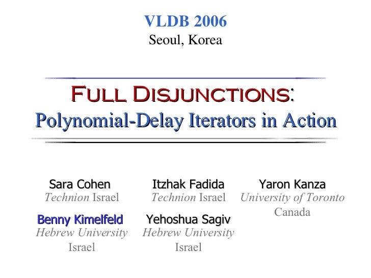 Full Disjunctions :   Polynomial-Delay Iterators in Action VLDB 2006 Seoul, Korea Sara Cohen  Technion  Israel Yaron Kanza...