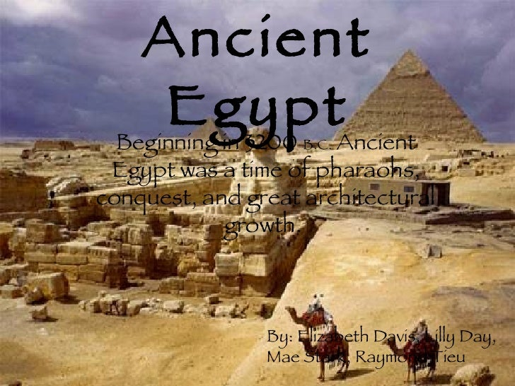 Ancient EgyptBeginning in 3200 B.C. Ancient Egypt was a time of pharaohs, conquest, and great architectural growth. By: El...