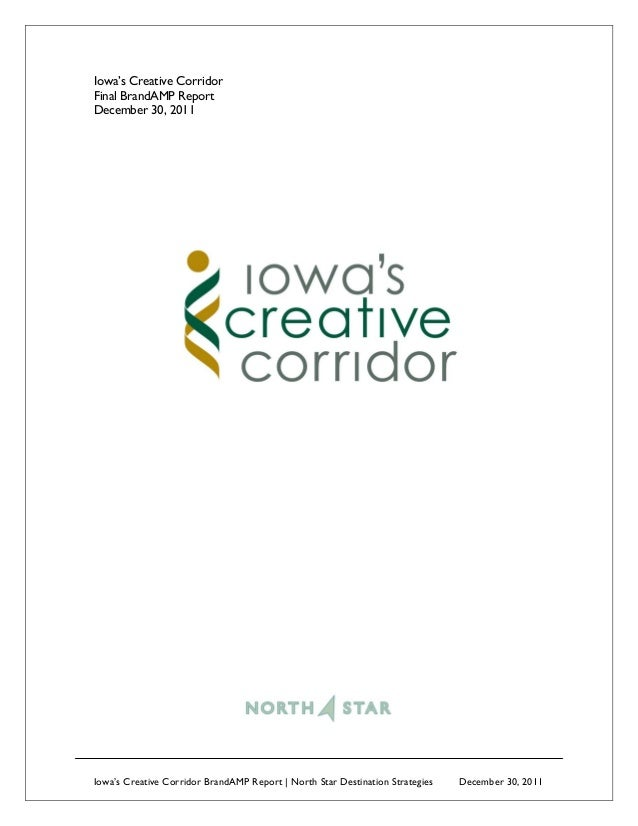 Iowa's Creative CorridorFinal BrandAMP ReportDecember 30, 2011Iowa's Creative Corridor BrandAMP Report | North Star Destin...