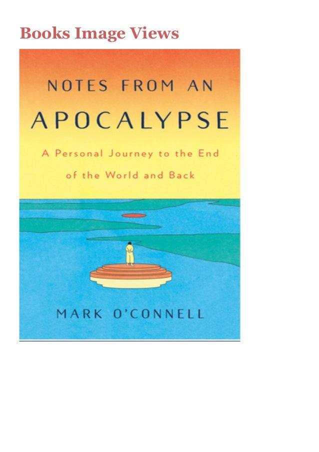 Notes From An Apocalypse A Personal Journey To The End Of The World And Back Pdf