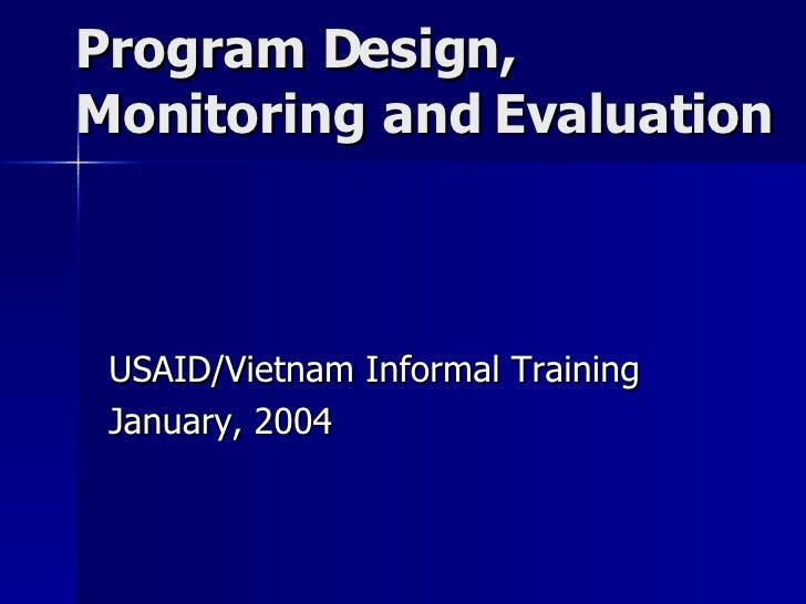 Program Design, Monitoring and Evaluation USAID/Vietnam Informal Training January, 2004