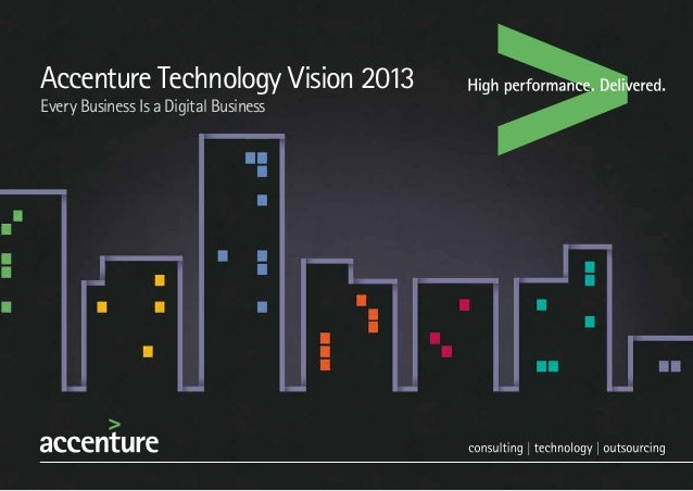 Accenture Technology Vision 2013 Every Business Is a Digital Business