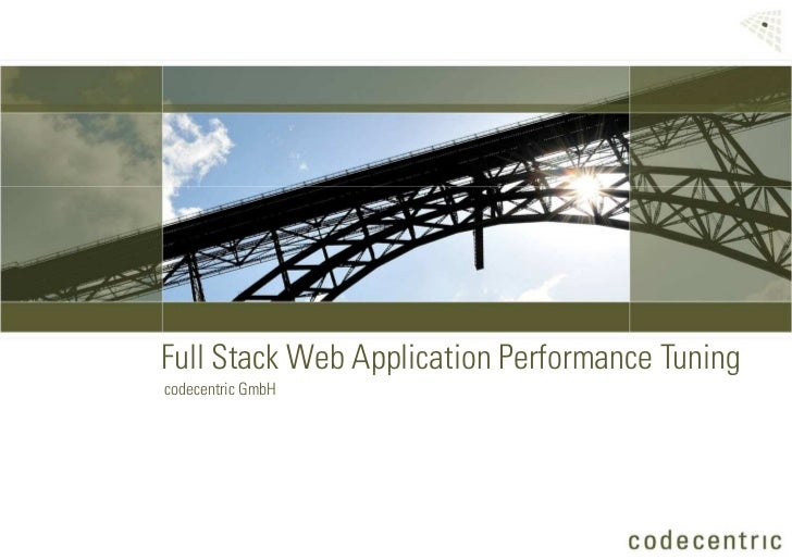 Full Stack Web Application Performance Tuning                           codecentric GmbH     Slide 1 © 2008 codecentric Gm...