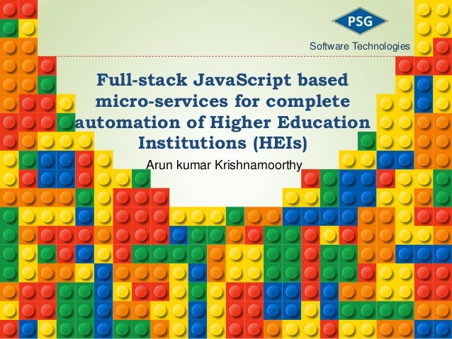 Full-stack JavaScript based micro-services for complete automation of Higher Education Institutions (HEIs) Arun kumar Kris...