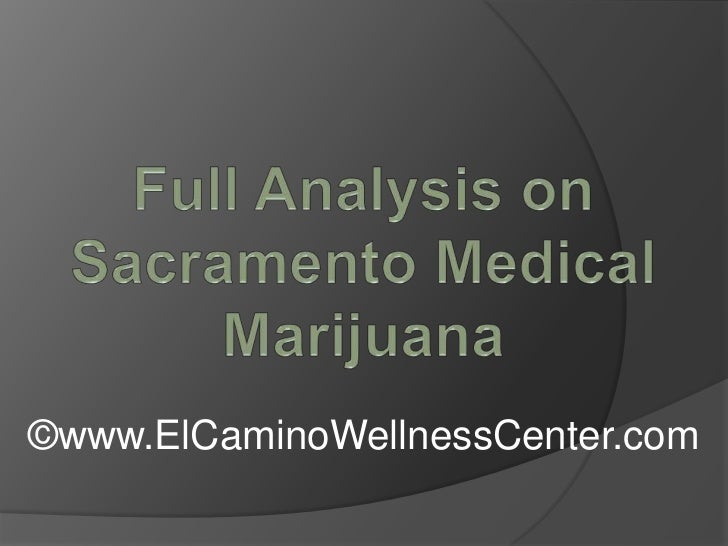 Full Analysis on Sacramento Medical Marijuana<br />©www.ElCaminoWellnessCenter.com<br />