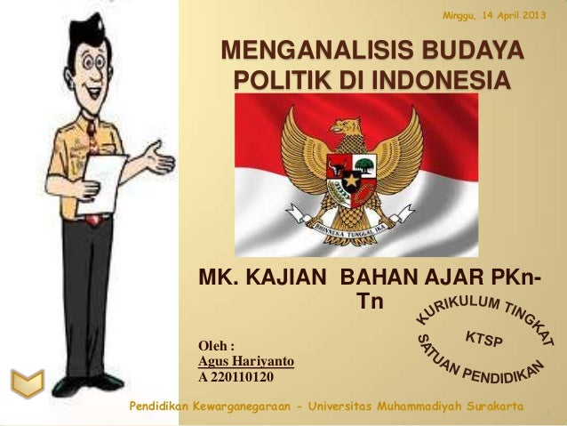 Minggu, 14 April 2013              MENGANALISIS BUDAYA               POLITIK DI INDONESIA           MK. KAJIAN BAHAN AJAR ...