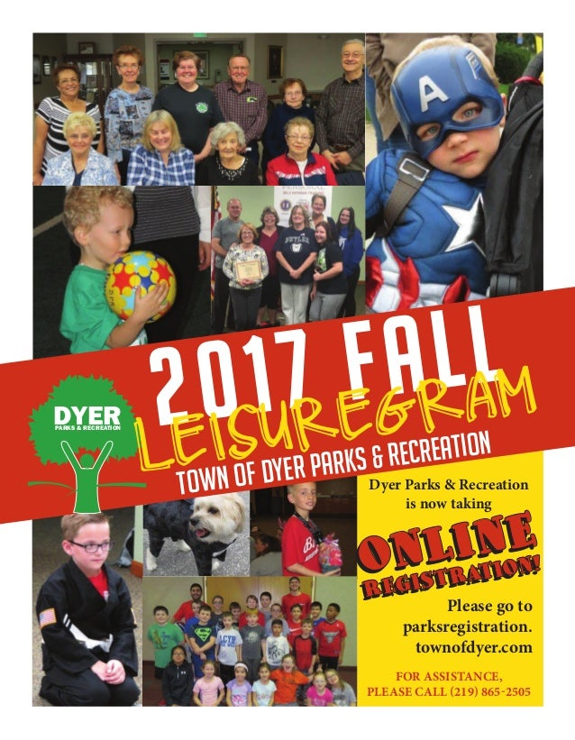 2017 fall Town of Dyer Parks & Recreation DYERPARKS & RECREATION LEISUREGRAM Dyer Parks & Recreation is now taking Please ...