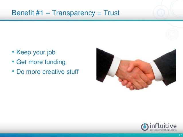 27 • Keep your job • Get more funding • Do more creative stuff Benefit #1 – Transparency = Trust