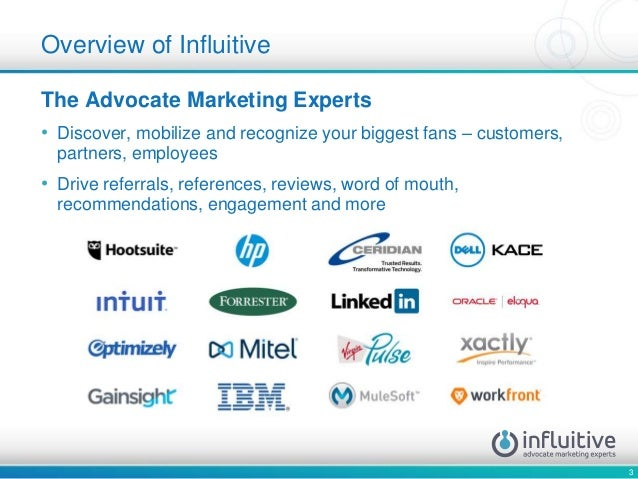3 Overview of Influitive The Advocate Marketing Experts • Discover, mobilize and recognize your biggest fans – customers, ...