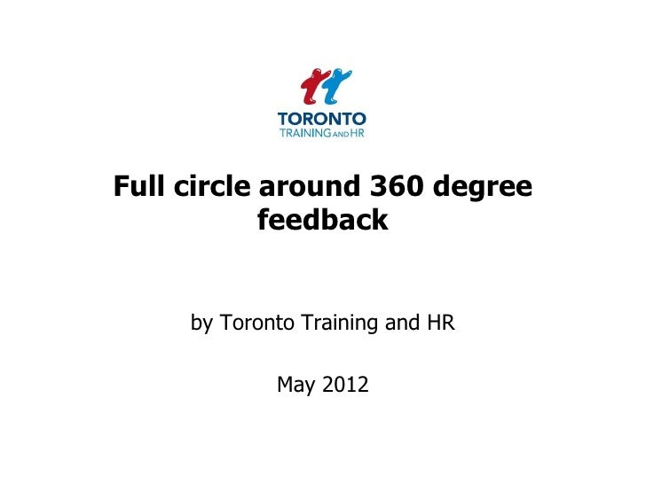 Full circle around 360 degree            feedback     by Toronto Training and HR             May 2012