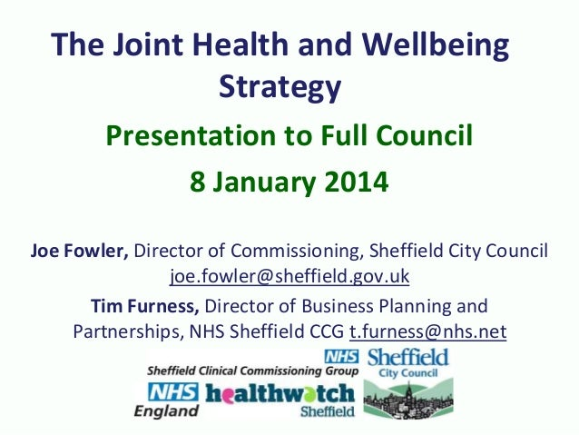 The Joint Health and Wellbeing Strategy Presentation to Full Council 8 January 2014 Joe Fowler, Director of Commissioning,...