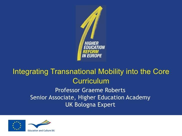 Integrating Transnational Mobility into the Core Curriculum Professor Graeme Roberts Senior Associate, Higher Education Ac...